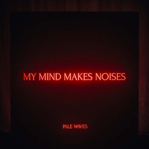 PALE WAVES /MY MIND MAKES NOISES(jake-sha)
